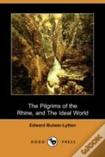 Pilgrims Of The Rhine, And The Ideal World (Dodo Press)