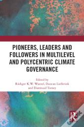 Pioneers, Leaders And Followers In Multilevel And Polycentric Climate Governance