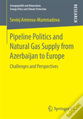 Pipeline Politics And Natural Gas Supply From Azerbaijan To Europe