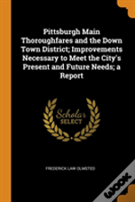 Pittsburgh Main Thoroughfares And The Down Town District; Improvements Necessary To Meet The City'S Present And Future Needs; A Report
