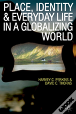 Place, Identity And Everyday Life In A Globalizing World