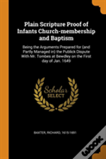 Plain Scripture Proof Of Infants Church-Membership And Baptism