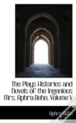 Plays Histories And Novels Of The Ingenious Mrs. Aphra Behn, Volume V