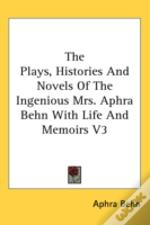 Plays, Histories And Novels Of The Ingenious Mrs. Aphra Behn With Life And Memoirs V3