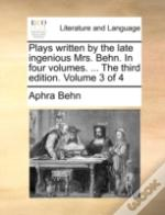 Plays Written By The Late Ingenious Mrs.