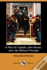 Plea For Captain John Brown, And Life Without Principle (Dodo Press)