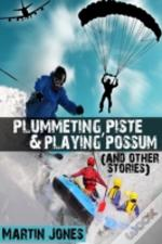 Plummeting, Piste & Playing Possum (And Other Stories)