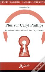 Plus Sur Caryl Philips, Includes Exclusives Interviews With