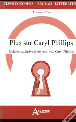 Wook.pt - Plus Sur Caryl Philips, Includes Exclusives Interviews With