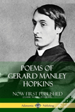 Poems Of Gerard Manley Hopkins - Now First Published (Classic Works Of Poetry)
