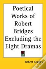 Poetical Works Of Robert Bridges Excluding The Eight Dramas