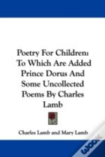 Poetry For Children: To Which Are Added Prince Dorus And Some Uncollected Poems By Charles Lamb