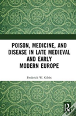 Wook.pt - Poison, Medicine, And Disease In Late Medieval And Early Modern Europe