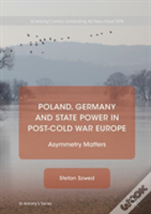 Poland, Germany And State Power In Post-Cold War Europe