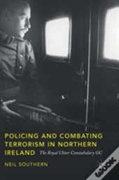 Policing And Combating Terrorism In Northern Ireland