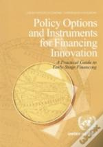 Policy Options And Instruments For Financing Innovation: A Practical Guide To Early-Stage Financing