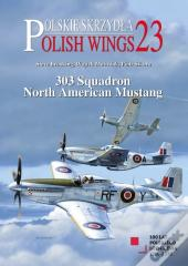 Polish Wings 23: 303 Squadron North American Mustang