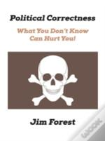 Political Correctness: What You Don'T Know Can Hurt You!