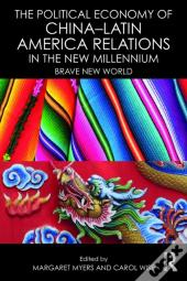 Political Economy Of China-Latin America Relations In The New Millennium