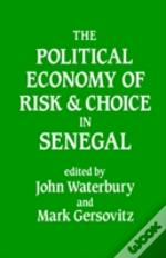 Political Economy Of Risk And Choice In Senegal