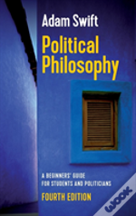 Political Philosophy, A Beginners' Guide For Students And Politicians