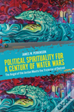 Political Spirituality For A Century Of Water Wars