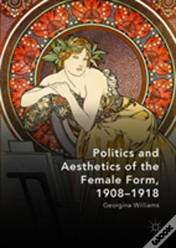 Wook.pt - Politics And Aesthetics Of The Female Form, 1908-1918