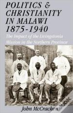 Politics And Christianity In Malawi 1875-1940