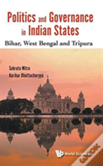 Politics And Governance In Indian States: Bihar, West Bengal And Tripura