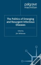 Politics Of Emerging And Resurgent Infectious Diseases