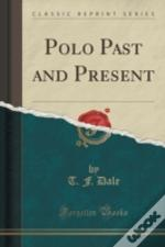 Polo Past And Present (Classic Reprint)