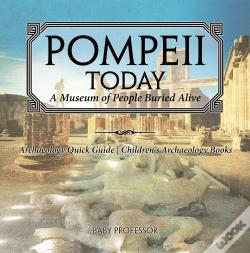 Wook.pt - Pompeii Today: A Museum Of People Buried Alive - Archaeology Quick Guide | Children'S Archaeology Books