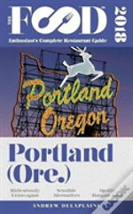 Portland - 2018 - The Food Enthusiast'S Complete Restaurant Guide