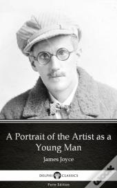 Portrait Of The Artist As A Young Man By James Joyce (Illustrated)
