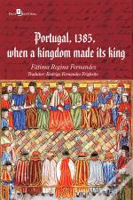 Portugal, 1385, When A Kingdom Made Its King