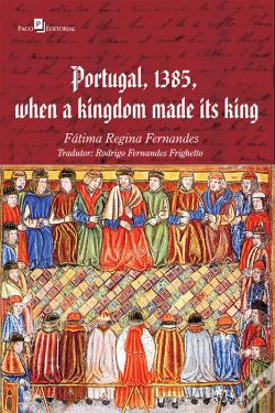 Wook.pt - Portugal, 1385, When A Kingdom Made Its King