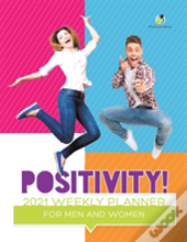 Positivity! 2021 Weekly Planner For Men And Women