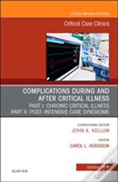 Post-Intensive Care Syndrome & Chronic Critical Illness, An Issue Of Critical Care Clinics
