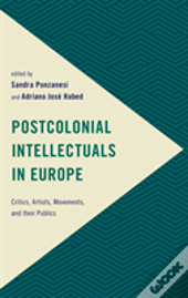 Postcolonial Intellectuals In Europe
