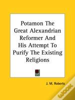 Potamon The Great Alexandrian Reformer And His Attempt To Purify The Existing Religions