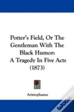 Potter'S Field, Or The Gentleman With The Black Humor
