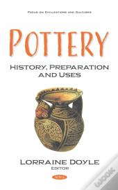Pottery: History, Preparation And Uses