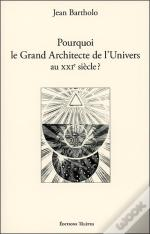 Pourquoi Le Grand Architecte De L'Univers Au Xxieme Siecle ?