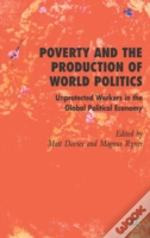 Poverty And The Production Of World Politics