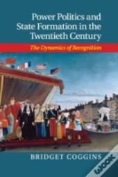 Power Politics And State Formation In The Twentieth Century