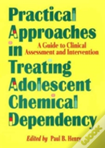 Practical Approaches In Treating Adolescent Chemical Dependency