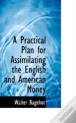 Practical Plan For Assimilating The English And American Money