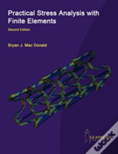 Practical Stress Analysis With Finite Elements (2nd Edition)
