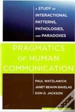 Pragmatics Of Human Communication - A Study Of Interactional Patterns, Pathologies And Paradoxes