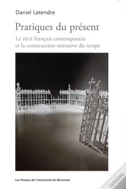 Wook.pt - Pratiques Du Present. Le Recit Francais Contemporain Et La Construction Narrativ